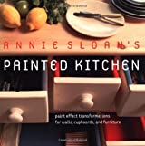 Annie Sloan's Painted Kitchen: Paint Effect Transformations for Walls, Cupboards, and Furniture by Annie Sloan (2004-04-24)