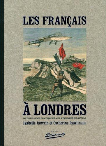 Les Français à Londres, de Guillaume le Conquérant à Charles de Gaulle par Isabelle Janvrin