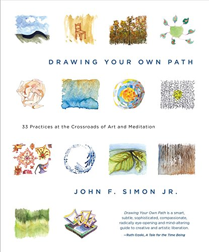 Drawing Your Own Path: 33 Practices at the Crossroads of Art and Meditation por John F. Simon