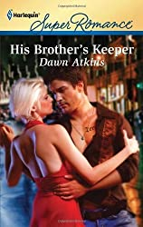 His Brother's Keeper by Dawn Atkins (2012-01-03)