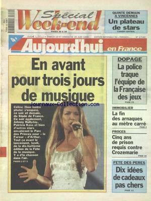 AUJOURD'HUI EN FRANCE [No 17040] du 19/06/1999 - FETE DE LA MUSIQUE AVEC CELINE DION - JOHNNY - PATRICIA KAAS - DOPAGE - LA POLICE TRAQUE L'EQUIPE DE LA FRANCAISE DES JEUX - IMMOBILIER - LA FIN DES ARNAQUES AU METRE CARRE - PROCES - 5 ANS DE PRISON REQUIS CONTRE CROZEMARIE