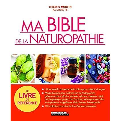 Ma bible de la naturopathie : Utiliser toute la puissance de la nature pour prévenir et soigner