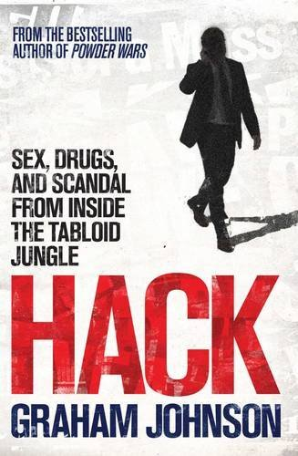 Hack: Sex, Drugs, and Scandal from Inside the Tabloid Jungle by Graham Johnson (2013-03-14)