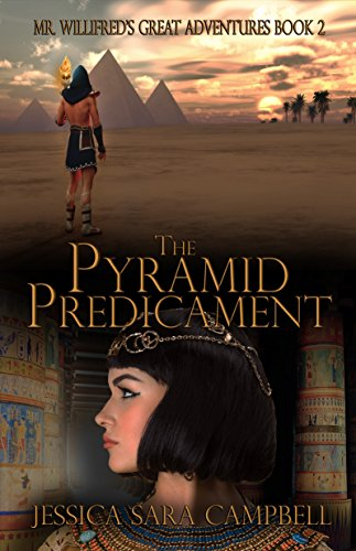 The Pyramid Predicament (Willifred's Great Adventures Series Book 2) by [Campbell, Jessica Sara]