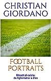 Football Portraits: Ritratti di calcio: da Agbonlahor a Zico