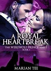 A Royal Heartbreak (The Werewolf Prince And I, Book 2) (Moretti Werewolf Series) (English Edition)