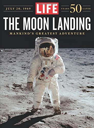 LIFE The Moon Landing: 50 Years Later di The Editors of LIFE