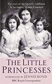 The Little Princesses: The extraordinary story of the Queen's childhood by her Nanny. Perfect for readers of T