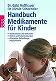 Handbuch Medikamente für Kinder: Medikamente und Wirkstoffe - Risiken und Nebenwirkungen - Alternative Behandlungsmöglichkeiten