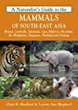 A Naturalist's Guide to the Mammals of Southeast Asia: Brunei, Cambodia, Indonesia, Laos, Malaysia, Myanmar, the Philippines, Singapore, Thailand and Vietnam