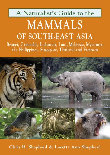 Naturalist's Guide to the Mammals of South-East Asia: Malaysia, Singapore, Thailan, Myanmar, Cambodia, Laos, Vietnam, Java, Sumatra, Bali, Borneo & The Philippines (Naturalists' Guides, Band 7)