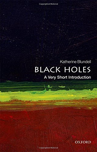 Black Holes: A Very Short Introduction (Very Short Introductions) by Katherine Blundell (2015-11-01)