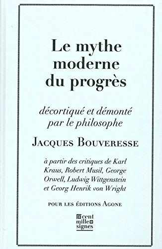 Le mythe moderne du progrès : La critique de Karl Kraus, de Robert Musil, de George Orwell, de Ludwig Wittgenstein et de Georg Henrik von Wright