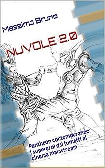 NUVOLE 2.0: Pantheon contemporaneo - I supereroi dai fumetti al cinema mainstream di [Bruno, Massimo]