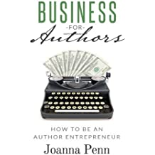 Business for Authors: How to be an Author Entrepreneur by Joanna Penn (2014-09-19)