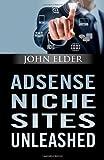 Telecharger Livres Adsense Niche Sites Unleashed by Elder John 2013 Paperback (PDF,EPUB,MOBI) gratuits en Francaise