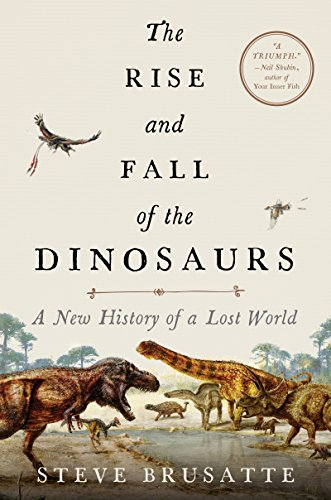 The Rise and Fall of the Dinosaurs: A New History of a Lost World (English Edition)
