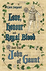 Love, Honour and Royal Blood - Book Two: John of Gaunt