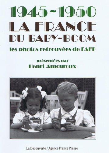 1945-1950, la France du baby-boom: Les photos retrouvees de l'AFP par AMOUROUX HENRI