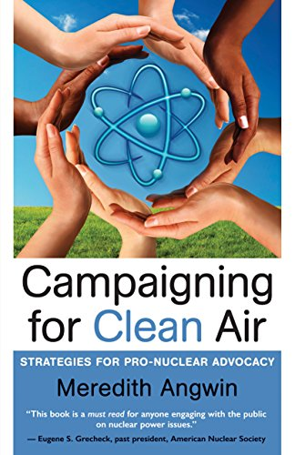 Campaigning For Clean Air: Strategies For Pro-nuclear Advocacy por Meredith Angwin
