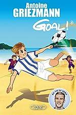 Goal ! - Tome 4 Dans la cour des grands (4) de Antoine Griezmann