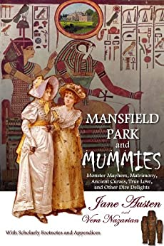 Mansfield Park and Mummies: Monster Mayhem, Matrimony, Ancient Curses, True Love, and Other Dire Delights (English Edition) par [Austen, Jane, Vera Nazarian]