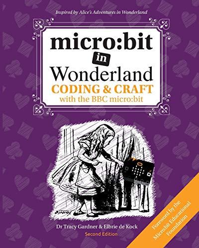 Preisvergleich Produktbild micro: bit in Wonderland: Coding & Craft with the BBC micro:bit (microbit)