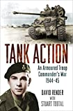 Tank Action: An Armoured Troop Commander's War 1944-45