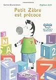 Telecharger Livres Petit Zebre est precoce (PDF,EPUB,MOBI) gratuits en Francaise