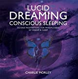 Lucid Dreaming, Conscious Sleeping: Guided Meditations for Mindfulness of Dream & Sleep