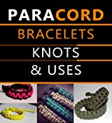 Paracord Bracelets, Knots & Uses (English Edition)