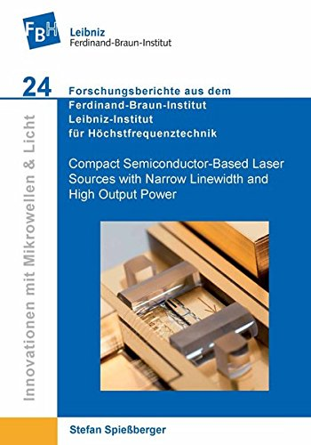 Compact Semiconductor-Based Laser Sources with Narrow Linewidth and High Output Power (Innovationen mit Mikrowellen und Licht) (Mikrowelle Compact)