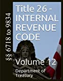 Title 26 - INTERNAL REVENUE CODE: Volume 12