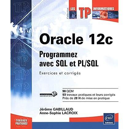 Oracle 12c - Programmez avec SQL et PL/SQL : Exercices et corrigés