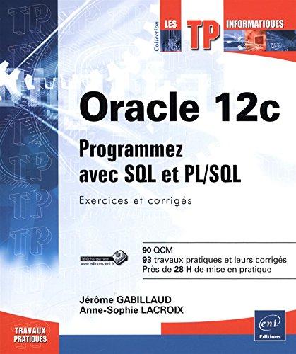 Oracle 12c - Programmez avec SQL et PL/SQL : Exercices et corrigés par Anne-Sophie LACROIX