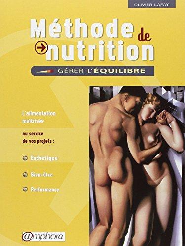 Mthode de Nutrition : Grer l'quilibre - Lalimentation matrise au service de vos projets : Esthtique, Bien-tre, Performance