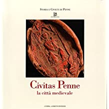 Civitas Penne: La Citta Medievale (Storia E Civilta Di Penne)