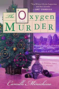 The Oxygen Murder: A Periodic Table Mystery (The Periodic Table Series) von [Minichino, Camille]