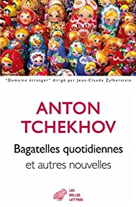Bagatelles quotidiennes et autres nouvelles par Anton Tchekhov