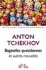 Bagatelles quotidiennes et autres nouvelles par Tchekhov