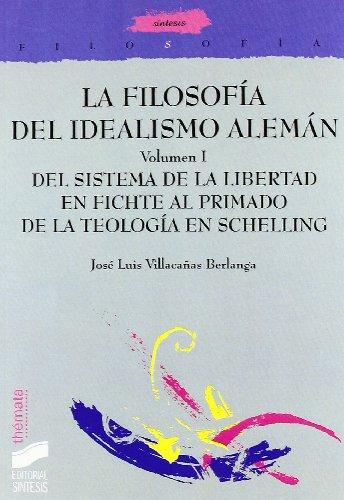 La Filosofía Del Idealismo Alemán: Del Sistema De Libertad En Fichte Al Principio De La Teología En Schelling: T.1