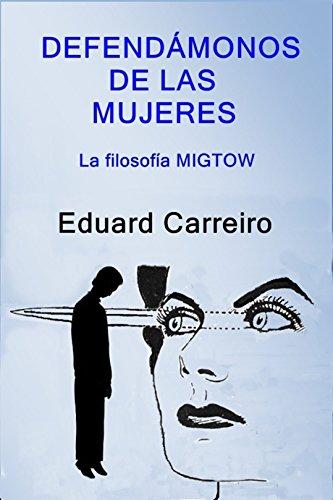 DEFENDÁMONOS DE LAS MUJERES: La filosofía MIGTOW por Eduard Carreiro