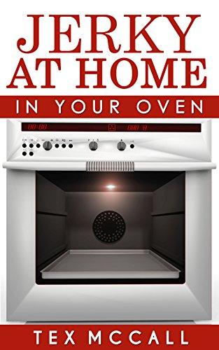 Jerky At Home: In Your Oven (DIY Jerky- Beef Jerky- Turkey Jerky- Chicken Jerky- Salmon Jerky- Veggie Jerky- Bison Jerky- Jerky for Pets) (English Edition)