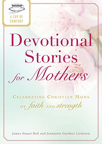 A Cup of Comfort Devotional Stories for Mothers: Celebrating Christian moms of faith and strength (Cup of Comfort Stories) (English Edition)