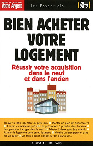 bien acheter votre logement - Réussir votre acquisition dans le neuf et dans l'ancien 2011-2012 par Christian Micheaud