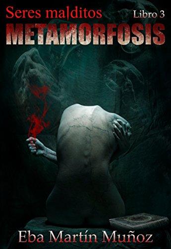 Seres malditos. Metamorfosis: Libro 3 por Eba Martín Muñoz