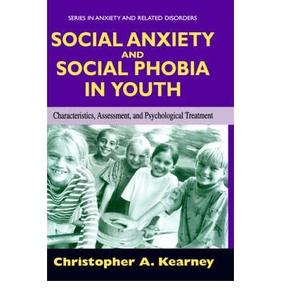 [(Social Anxiety and Social Phobia in Youth: Characteristics, Assessment, and Psychological Treatment)] [Author: Christopher Kearney] published on (November, 2004)