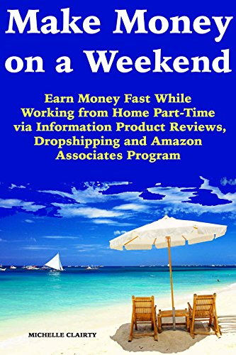 Make Money on a Weekend: Earn Money Fast While Working from Home Part-Time via Information Product Reviews, Dropshipping and Amazon Associates Program (English Edition)