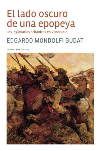 Descargar Libro El lado oscuro de una epopeya: Los legionarios británicos en Venezuela de Edgardo Mondolfi Gudat