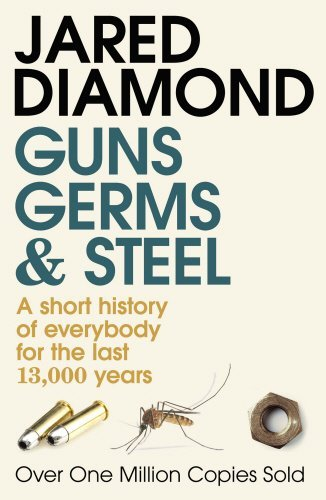 Guns, Germs and Steel: A short history of everybody for the last 13,000 years: Written by Jared Diamond, 1998 Edition, (New Ed) Publisher: Vintage [Paperback]